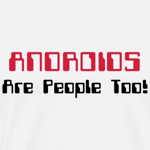 ANDROIDS Are People Too! Tops - Men's Premium T-Shirt