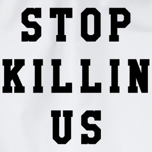 Stop killin us T-Shirts - Turnbeutel