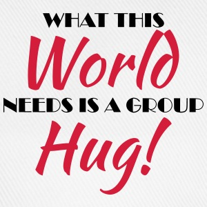 What this world needs is a group hug! T-Shirts - Baseball Cap