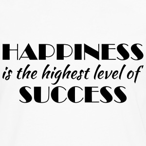 Happiness is the highest level of success T-shirts - Mannen Premium shirt met lange mouwen