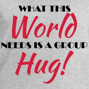 What this world needs is a group hug! T-Shirts - Men's Sweatshirt by Stanley & Stella