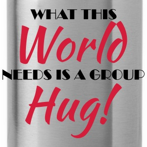 What this world needs is a group hug! T-Shirts - Water Bottle