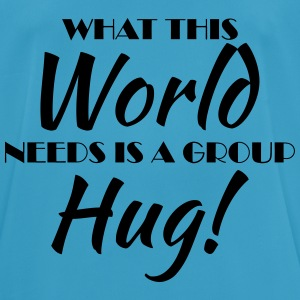 What this world needs is a group hug! Abbigliamento sportivo - Maglietta da uomo traspirante