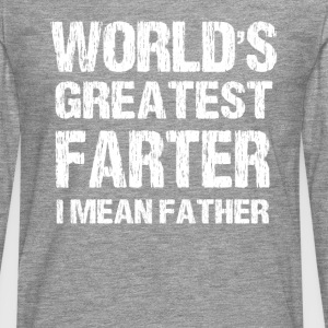 World's Greatest Farter - I Mean Father T-Shirts - Men's Premium Longsleeve Shirt