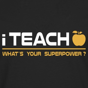 Lehrer - I Teach, What's Your Superpower T-Shirts - Männer Premium Langarmshirt