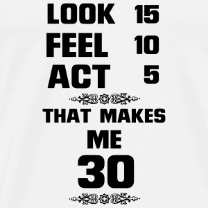 AT THE AGE OF 30! Tops - Men's Premium T-Shirt