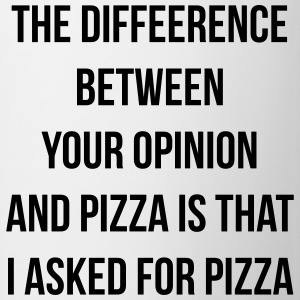 The difference between pizza and your opinion T-shirts - Kop/krus