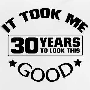 IT HAS TO LOOK 30 YEARS LASTED, SO GOOD! Shirts - Baby T-Shirt