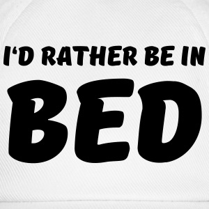 I'd rather be in bed T-Shirts - Baseball Cap
