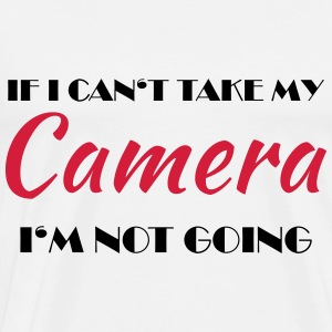 If I can't take my camera... Sportbekleidung - Männer Premium T-Shirt