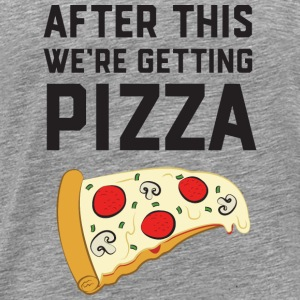 After This We're Getting Pizza Tops - Camiseta premium hombre