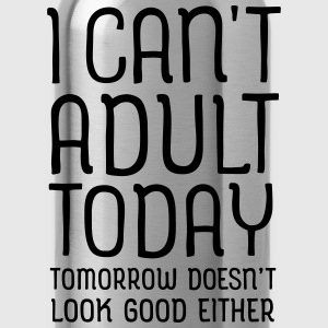 I Can't Adult Today... T-shirts - Vattenflaska
