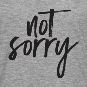 Not Sorry T-Shirts - Men's Premium Longsleeve Shirt
