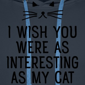 I Wish You Were As Interesting As My Cat T-shirts - Premiumluvtröja herr