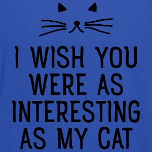 I Wish You Were As Interesting As My Cat T-shirts - Tanktopp dam från Bella