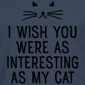 I Wish You Were As Interesting As My Cat T-skjorter - Premium langermet T-skjorte for menn