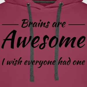 Brains are awesome! I wish everyone had one T-Shirts - Men's Premium Hoodie