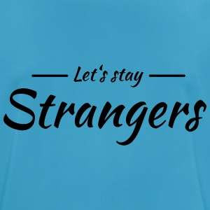 Let's stay strangers Sports wear - Men's Breathable T-Shirt