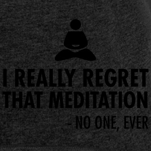 I really regret that meditation - no one, ever Sweaters - Vrouwen T-shirt met opgerolde mouwen