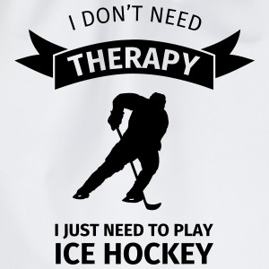 I don't need therapy I just need to play ice hocke T-Shirts - Turnbeutel