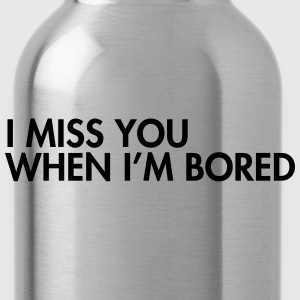 I miss you when i'm bored T-Shirts - Trinkflasche