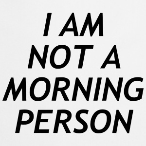 I am no a morning person T-shirts - Forklæde
