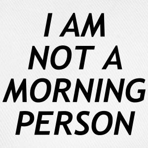 I am no a morning person Magliette - Cappello con visiera