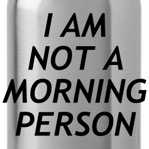 I am no a morning person T-Shirts - Water Bottle