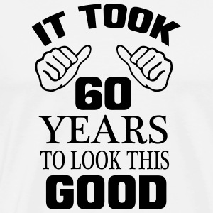 IT HAS TO LOOK 60 YEARS LASTED, SO GOOD!  Aprons - Men's Premium T-Shirt