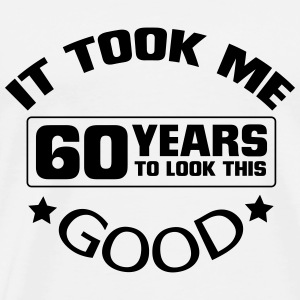 IT HAS TO LOOK 60 YEARS LASTED, SO GOOD! Baby Bodysuits - Men's Premium T-Shirt