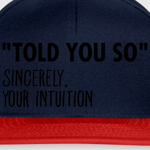 I Told You So Sincerely Your Intuition T-skjorter - Snapback-caps