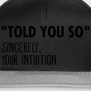 I Told You So Sincerely Your Intuition T-Shirts - Snapback Cap
