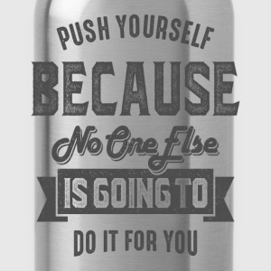 Push Yourself - Inspiration Quote. - Water Bottle