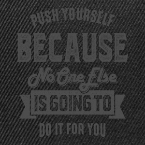 Push Yourself - Inspiration Quote. - Snapback Cap