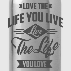 Love The Life - Inspirational Quotes. - Water Bottle