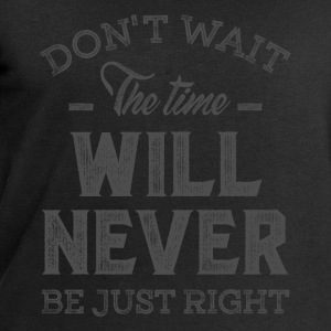 Don't Wait - Inspirational Quotes. - Men's Sweatshirt by Stanley & Stella