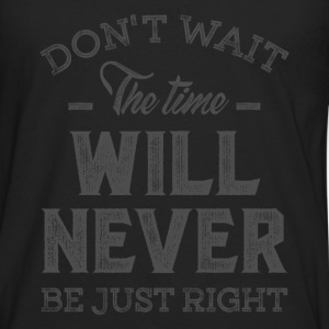 Don't Wait - Inspirational Quotes. - Men's Premium Longsleeve Shirt