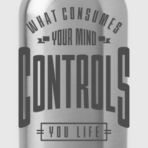 Controls You Life - Inspiration Quote. - Water Bottle