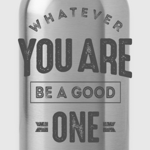 Be a Good One - Inspiration Quote. - Water Bottle