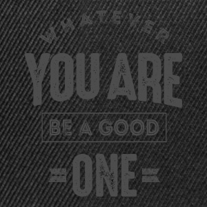 Be a Good One - Inspiration Quote. - Snapback Cap
