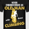 Never Underestimate An Old Man Who Loves Climbing T-Shirts - Men's T-Shirt