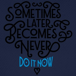 Sometimes Later Becomes Never - Do It Now T-shirts - Baseballkasket
