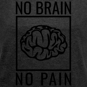 no brain no pain brain saying statement stupidity Bags & Backpacks - Women's T-shirt with rolled up sleeves