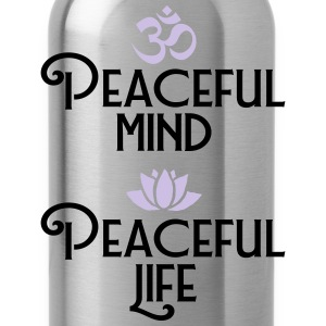 Peaceful Mind - Peaceful Life T-Shirts - Trinkflasche