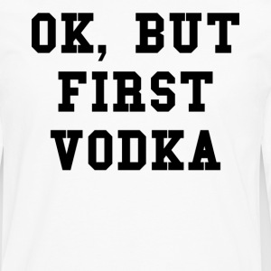 Ok but first vodka - T-shirt manches longues Premium Homme