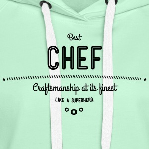 Best Chef - craftsmanship at its finest, like a super hero T-Shirts - Women's Premium Hoodie