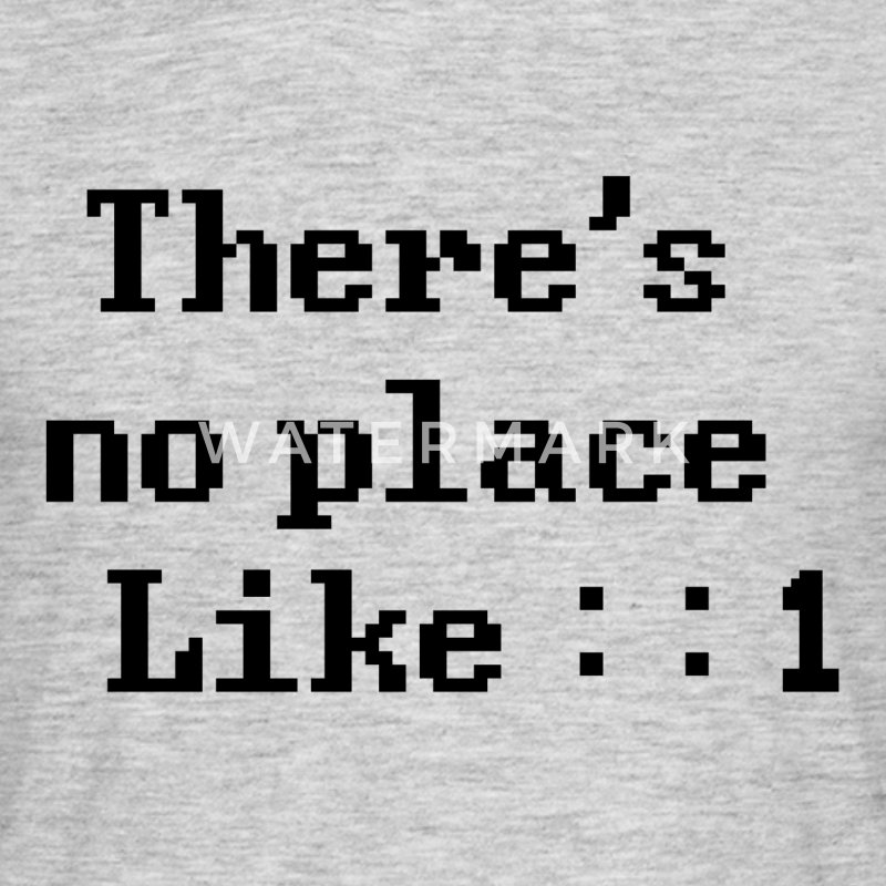 There's no place like ::1 T-Shirts - Männer T-Shirt
