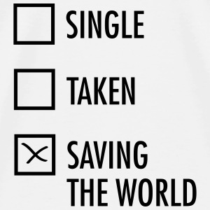 Single Taken Saving the World Tops - Men's Premium T-Shirt