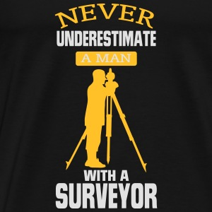 NEVER UNDERESTIMATE A SURVEYOR! Tops - Men's Premium T-Shirt