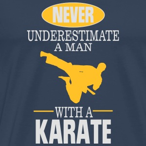 UNDERESTIMATE NEVER A MAN AND HIS KARATE! Long Sleeve Shirts - Men's Premium T-Shirt